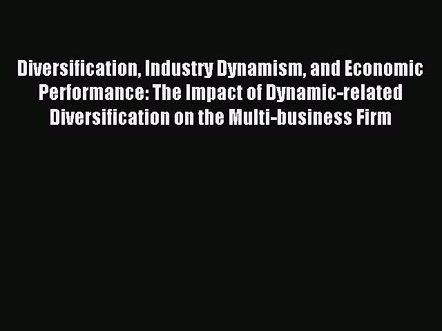 Read Diversification Industry Dynamism and Economic Performance: The Impact of Dynamic-related