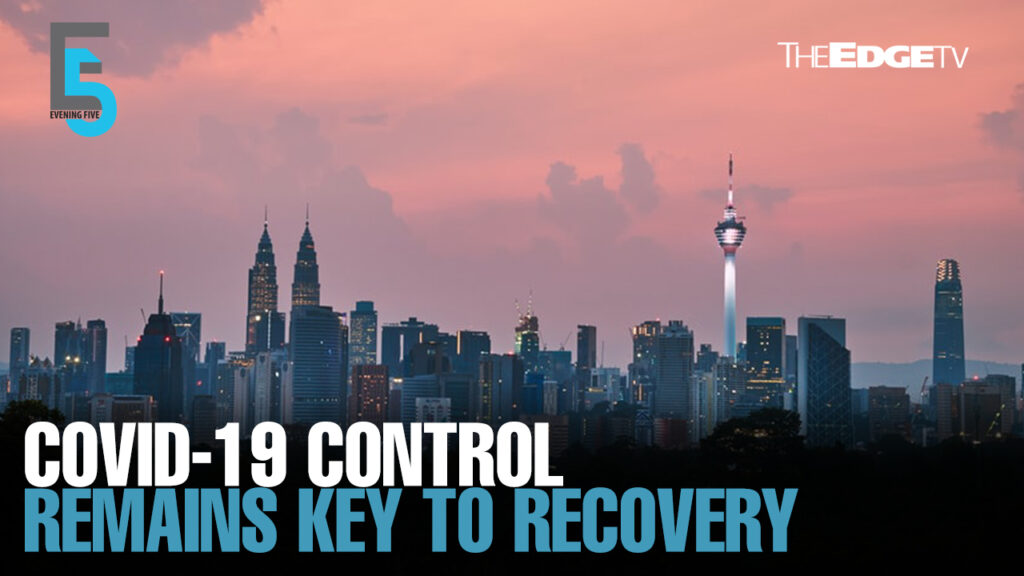 EVENING 5: Controlling Covid-19 key to economic recovery